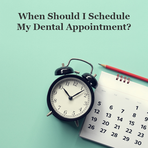 Gresham_Family_Dentistry_When Should I Schedule My Dental Appointment